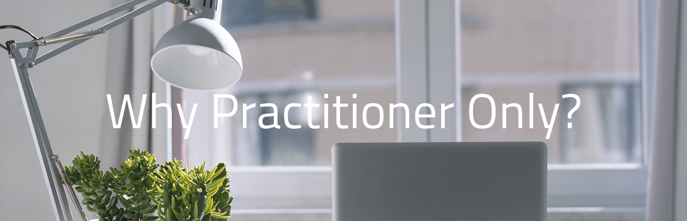 Why Practitioner Only